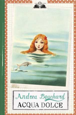 BOUCHARD ANDREA acqua dolce copertina